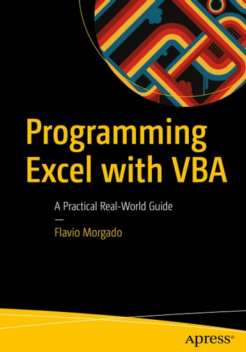 Programming Excel with VBA - A Practical Real-World Guide ebook by Flavio Morgado