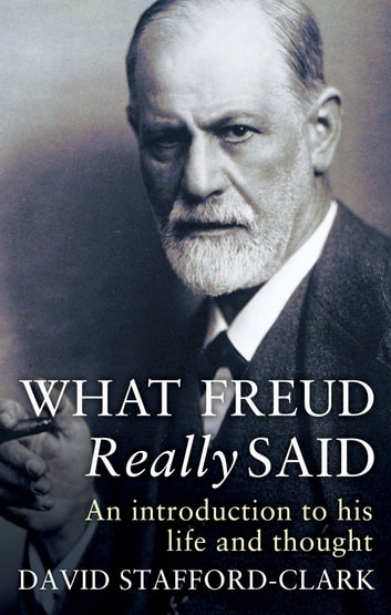What Freud Really Said - An Introduction to His Life and Thought ebook by David Stafford-Clark