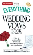 The Everything Wedding Vows Book - How to personalize the most important promise you'll ever make ebook by Don Lipper, Elizabeth Sagehorn