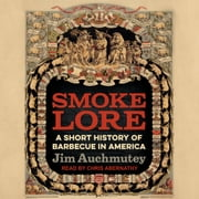 Smokelore - A Short History of Barbecue in America audiobook by Jim Auchmutey