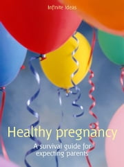 Healthy pregnancy - A survival guide for expecting parents ebook by Infinite Ideas,Lynn Huggins-Cooper
