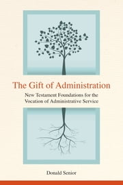 The Gift of Administration - New Testament Foundations for the Vocation of Administrative Service ebook by Donald Senior CO