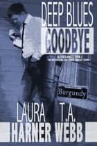 Deep Blues Goodbye ebook by Laura Harner, T.A. Webb