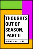 Thoughts Out of Season, Part II ebook by Friedrich Nietzsche