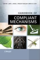 Handbook of Compliant Mechanisms ebook by Larry L. Howell, Spencer P. Magleby, Brian M. Olsen