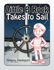 Little B Rock Takes To Sail ebook by Gregory Davenport