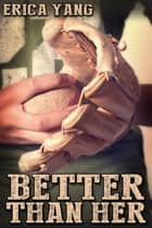 Better Than Her ebook by Erica Yang