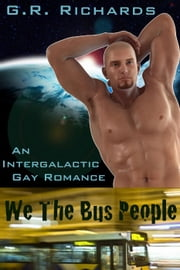 We The Bus People: An Intergalactic Gay Romance ebook by G.R. Richards