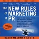 The New Rules of Marketing & PR 4th Edition - How to Use Social Media, Online Video, Mobile Applications, Blogs, News Releases, and Viral Marketing to Reach Buyers Directly audiobook by David Meerman Scott, Author, Sean Pratt