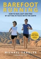 Barefoot Running - How to Run Light and Free by Getting in Touch with the Earth ebook by Michael Sandler, Jessica Lee