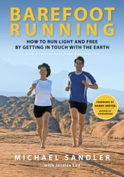 Barefoot Running - How to Run Light and Free by Getting in Touch with the Earth ebook by Michael Sandler,Jessica Lee