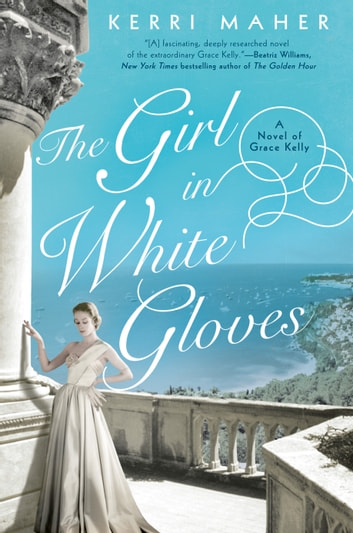 The Girl in White Gloves - A Novel of Grace Kelly 電子書 by Kerri Maher