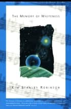The Memory of Whiteness - A Scientific Romance ebook by Kim Stanley Robinson