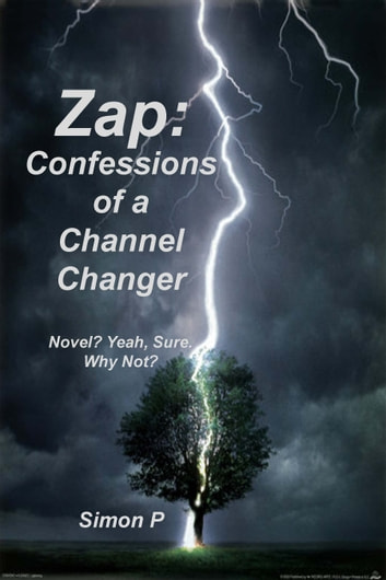 Zap: Confessions of a Channel Changer - Novel? Yeah, Sure. Why Not? ebook by Simon P