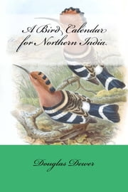A Bird Calendar for Northern India ebook by Douglas Dewer