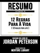 Resumo Estendido De 12 Regras Para A Vida (12 Rules For Life) - Baseado No Livro De Jordan Peterson eBook by Mentors Library