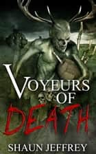 Voyeurs of Death ebook by Shaun Jeffrey