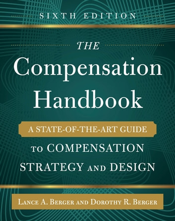 The Compensation Handbook, Sixth Edition: A State-of-the-Art Guide to Compensation Strategy and Design ebook by Dorothy Berger,Lance A. Berger