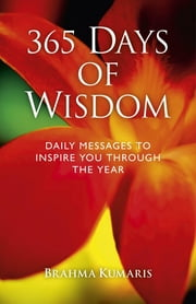365 Days of Wisdom - Daily Messages To Inspire You Through The Year ebook by Dadi Janki