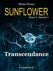 SUNFLOWER - Transcendance - Saison 2 Episode 3 ebook by Minna House