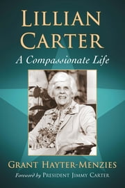 Lillian Carter - A Compassionate Life ebook by Grant Hayter-Menzies