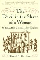 The Devil in the Shape of a Woman: Witchcraft in Colonial New England ebook by Carol F. Karlsen