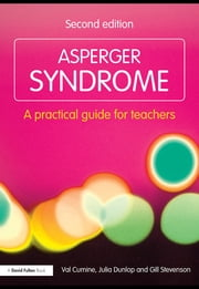 Asperger Syndrome - A Practical Guide for Teachers ebook by Val Cumine,Julia Dunlop,Gill Stevenson