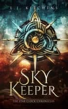 Sky Keeper - The Star Clock Chronicles ebook by E.J. Kitchens