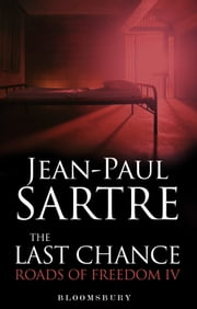 The Last Chance - Roads of Freedom IV ebook by Jean-Paul Sartre,Professor Craig Vasey