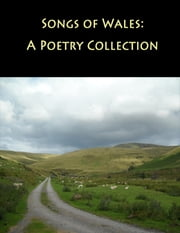 Songs of Wales: A Poetry Collection ebook by G. R. Grove