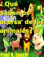 ¿QUÉ SABEMOS DE LOS ANIMALES? - WHAT DO WE KNOW ABOUT ANIMALS? ebook by paul lynch