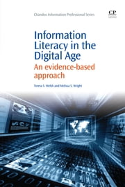 Information Literacy in the Digital Age - An Evidence-Based Approach ebook by Teresa Welsh, Melissa Wright