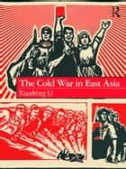 The Cold War in East Asia ebook by Xiaobing Li