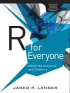 R for Everyone - Advanced Analytics and Graphics ebook by Jared P. Lander