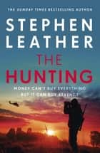 The Hunting - An explosive thriller from the bestselling author of the Dan 'Spider' Shepherd series ebook by Stephen Leather