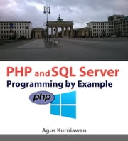 PHP and SQL Server Programming By Example ebook by Agus Kurniawan