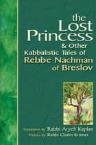 Lost Princess - And Other Kabbalistic Tales of Rebbe Nachman of Breslov ebook by Rabbi Chaim Kramer, Rabbi Aryeh Kaplan