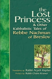Lost Princess - And Other Kabbalistic Tales of Rebbe Nachman of Breslov ebook by Rabbi Aryeh Kaplan,Rabbi Chaim Kramer