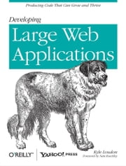 Developing Large Web Applications - Producing Code That Can Grow and Thrive ebook by Kyle Loudon