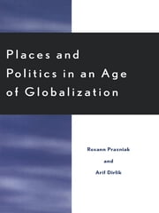 Places and Politics in an Age of Globalization ebook by Roxann Prazniak,Arif Dirlik,John Brown Childs,Arif Dirlik,Arturo Escobar,Jonathan Friedman,Wendy Harcourt,Peter Kwong,Russell C. Leong,James H. Mittleman,Elizabeth Rata,Geoffrey White,Margaret M. Zamudio