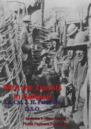 With The Zionists In Gallipoli ebook by Lt.-Col J. H. Patterson