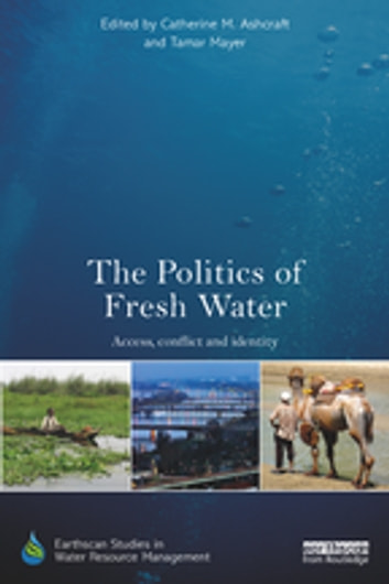 The Politics of Fresh Water - Access, conflict and identity ebook by