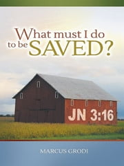 What Must I Do to be Saved? ebook by Marcus Grodi