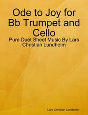 Ode to Joy for Bb Trumpet and Cello - Pure Duet Sheet Music By Lars Christian Lundholm ebook by Lars Christian Lundholm