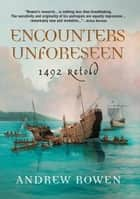 Encounters Unforeseen - 1492 Retold ebook by Andrew Rowen