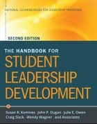 The Handbook for Student Leadership Development ebook by Susan R. Komives,John P. Dugan,Julie E. Owen,Craig Slack,Wendy Wagner,National Clearinghouse of Leadership Programs (NCLP)