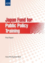 Japan Fund for Public Policy Training - Final Report ebook by Asian Development Bank
