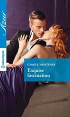 Exquise fascination ebook by Carole Mortimer