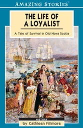 The Life of a Loyalist - A Tale of Survival in Old Nova Scotia ebook by Cathleen Fillmore