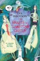 The Beasts of Clawstone Castle ebook by Eva Ibbotson,Alex T. Smith